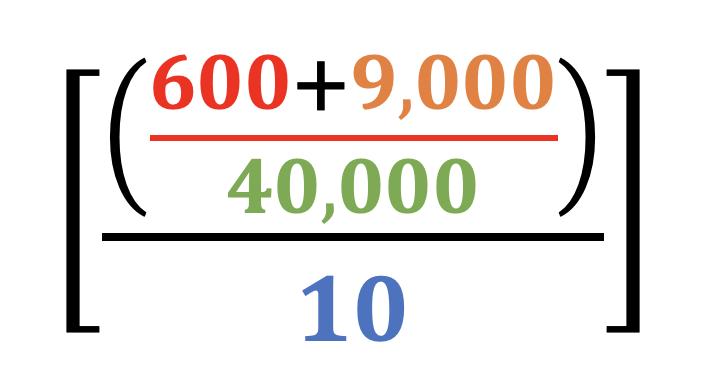 ((600 + 9000) / 40,000) / 10