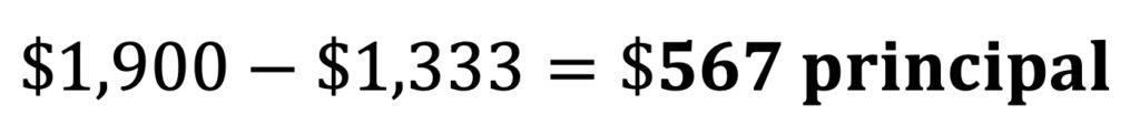 $1,900 - $1,333 = $567 principal